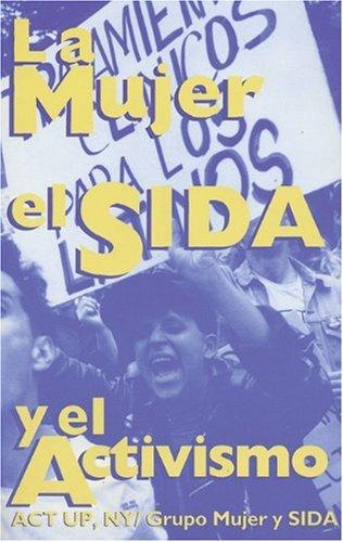 La Mujer, El Sida, y El Activismo: ACT Up, NY/Grupo Mujer y Sida (The Spanish Edition of Women, Aids and Activism)