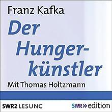 Der Hungerkünstler Hörbuch von Franz Kafka Gesprochen von: Thomas Holtzmann