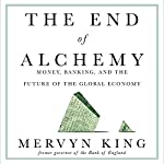 The End of Alchemy: Money, Banking, and the Future of the Global Economy | Mervyn King