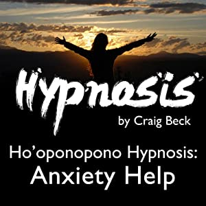 Ho'oponopono Hypnosis: Anxiety Help | [Craig Beck]