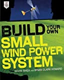 img - for Build Your Own Small Wind Power System 1st (first) by Shea, Kevin, Howard, Brian Clark (2011) Paperback book / textbook / text book