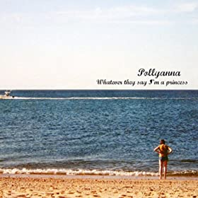 Pollyanna - Whatever They Say I'm A Princess