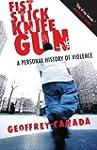 Fist Stick Knife Gun: A Personal Hist...