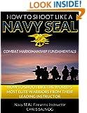 How to Shoot Like a Navy SEAL (Combat Marksmanship Fundamentals Book 1)