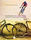 img - for Ciclismo de por vida. Montar en bicicleta hasta los cien a  os (Spanish Edition) book / textbook / text book
