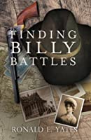 Finding Billy Battles: An Account of Peril, Transgression, and Redemption (Volume 1)