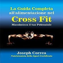 La Guida Completa all'alimentazione nel Cross Fit (       UNABRIDGED) by Joseph Correa (Nutrizionista dello Sport Certificato) Narrated by Willie Milan