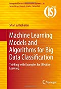 Machine Learning Models and Algorithms for Big Data Classification: Thinking with Examples for Effective Learning (Integrated Series in Information Systems)
