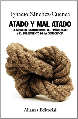 Atado Y Mal Atado. El Suicidio Institucional Del Franquismo Y El Surgimiento De La Democracia (Alianza Ensayo)