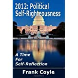 2012: Political Self-Righteousness, A Time for Self-Reflection ~ Frank Coyle