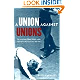 Union Against Unions: The Minneapolis Citizens Alliance and its Fights Against Organized Labor, 1903-1947