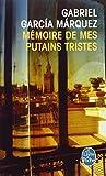 Memoire de Mes Putains Tristes (Ldp Litterature) (French Edition) (225311684X) by Garcia Marquez, G.