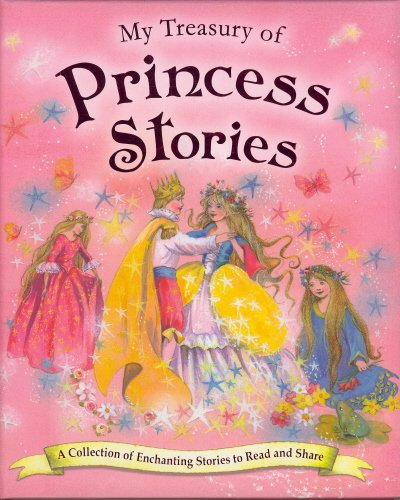 My Treasury of Princess Stories: A Collection of Enchanting Stories to Read and Share