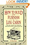 How to Build and Furnish a Log Cabin:...