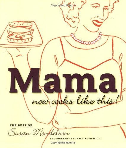 Mama Now Cooks Like This: The Best of Susan Mendelson