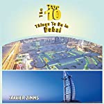 The Top Ten Things to Do in Dubai: The Ultimate Guide for Your Trip to the City of Wealth | Xavier Zimms