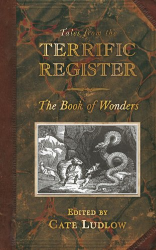Tales from the Terrific Register: The Book of Wonders, Cate Ludlow, editor
