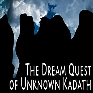 The Dream Quest of Unknown Kadath | [H. P. Lovecraft]