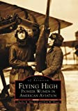 img - for Flying High:: Pioneer Women in American Aviation (Images of Aviation) book / textbook / text book
