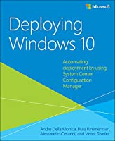 Deploying Windows 10: Automating deployment by using System Center Configuration Manager Front Cover