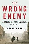 The Wrong Enemy: America in Afghanist…