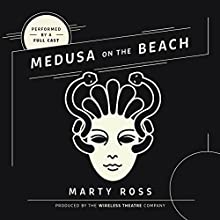 Medusa on the Beach Radio/TV Program by Marty Ross,  The Wireless Theatre Company Narrated by  full cast