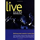 The Live Sound Manual: Getting Great Sound at Every Gig ~ Ben Duncan
