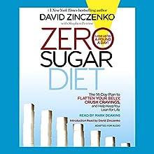 Zero Sugar Diet: The 14-Day Plan to Flatten Your Belly, Crush Cravings, and Help Keep You Lean for Life Audiobook by David Zinczenko, Stephen Perrine Narrated by Mark Deakins, David Zinczenko