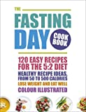The Fasting Day Cookbook: 120 easy recipes for the 5:2 diet (Cookery)
