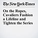 On the Ropes, Cavaliers Fashion a Lifeline and Tighten the Series | John Branch
