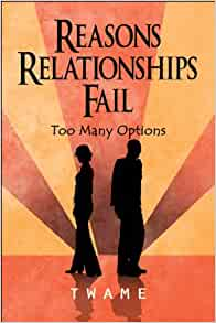 reasons relationships fail essays Do your relationships always fail this could be why by dale partridge- but now i realize that that is part of the reason my relationships have always failed.