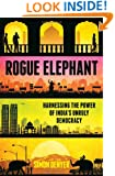 Rogue Elephant: Harnessing the Power of Democracy in the New India