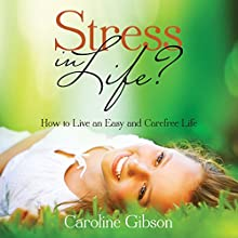 Stress in Life?: How to Live an Easy and Carefree Life (       UNABRIDGED) by Caroline Gibson Narrated by Violet Meadow