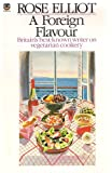 Rose Elliot A Foreign Flavour: Vegetarian Dishes of the World