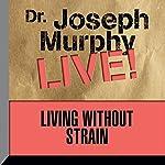 Living Without Strain: Dr. Joseph Murphy LIVE! | Dr. Joseph Murphy