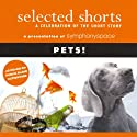 Selected Shorts: Pets!  by Gail Godwin, Ana Menendez, Robertson Davies, Molly Giles, T. C. Boyle, Max Steele Narrated by Jane Curtin, Jacqueline Kim, Charles Keating