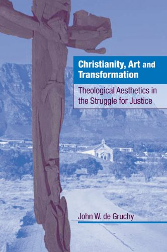 Christianity, Art and Transformation: Theological Aesthetics in the Struggle for Justice, John W. De Gruchy