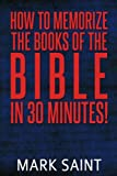 How To Memorize The Books Of The Bible In 30 Minutes by Mark Saint