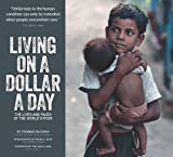 Living on a Dollar a Day: The Lives and Faces of the Worlds Poor (First Edition)