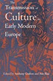The Transmission of Culture in Early Modern Europe (0812216679) by Grafton, Anthony