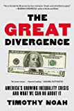 The Great Divergence: Americas Growing Inequality Crisis and What We Can Do about It