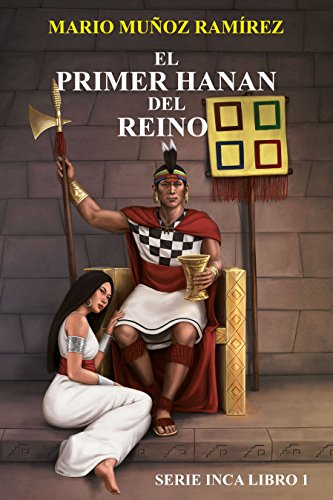 El Primer Hanan Del Reino (Serie Inca nº 1)