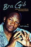 img - for Bra Gib: Father of South Africa's Township Theatre book / textbook / text book