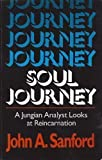 Soul Journey: A Jungian Analyst Looks at Reincarnation (0824513703) by Sanford, John A.
