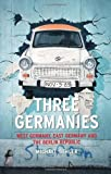 Michael Gehler Three Germanies: West Germany, East Germany and the Berlin Republic (Contemporary Worlds)