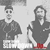 SLOW DOWN...Up...