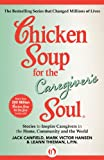 img - for Chicken Soup for the Caregiver's Soul: Stories to Inspire Caregivers in the Home, Community and the World (Chicken Soup for the Soul) book / textbook / text book