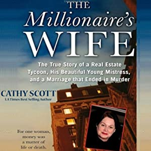 The Millionaire's Wife: The True Story of a Real Estate Tycoon, his Beautiful Young Mistress, and a Marriage that Ended in Murder | [Cathy Scott]