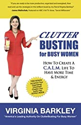 ClutterBusting For Busy Women: How To Create A C.A.L.M. Life To Have More Time & Energy
