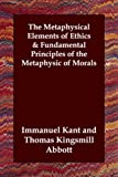 The Metaphysical Elements of Ethics & Fundamental Principles of the Metaphysic of Morals (1406802530) by Kant, Immanuel